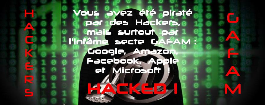 Cybercriminalité : les Hackers malveillants ne sont pas uniquement ceux qui sortent masqués. Regardez du côté des infâmes GAFAM et Consorts !
