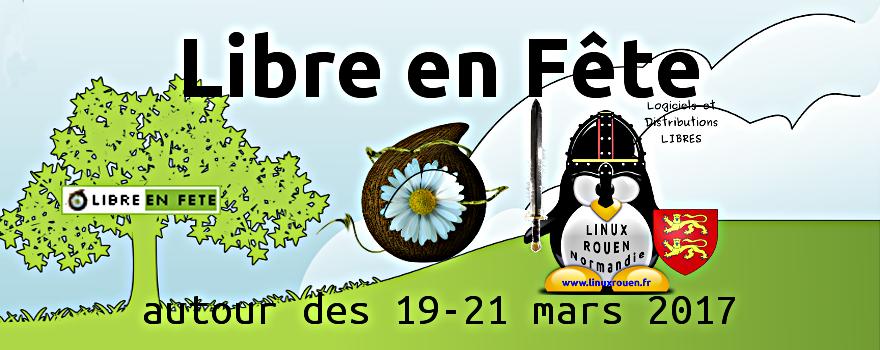 LIBRE ♥ en ♥ FÊTE 2017 : Découvrez le Logiciel ♥ Libre en Métropole ♥ ROUEN ♥ Normandie et partout en France autour des 19-21 mars 2017 !