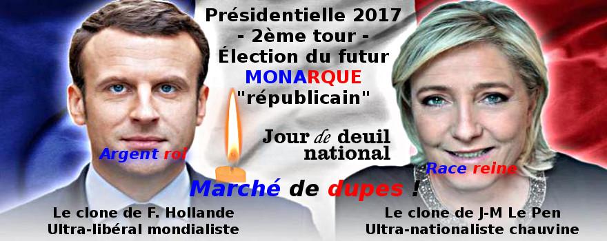 Présidentielle 2017 - 2ème tour : E. Macron - M. Le Pen, un marché de dupes entre l'argent roi et la race reine !